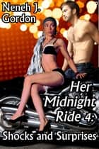 Her Midnight Ride 4: Shocks and Surprises ebook by Neneh J. Gordon