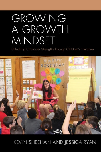 Growing a Growth Mindset - Unlocking Character Strengths through Children's Literature ebook by Kevin Sheehan,Jessica Ryan