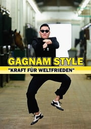 """Gangnam Style"" - ""Kraft fuer Weltfrieden""' ebook by Kobo.Web.Store.Products.Fields.ContributorFieldViewModel"