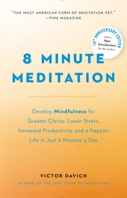 8 Minute Meditation Expanded - Quiet Your Mind. Change Your Life. ebook by Victor Davich