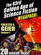 The 43rd Golden Age of Science Fiction MEGAPACK®: Chester S. Geier, Vol. 2 ebook by Chester S. Geier