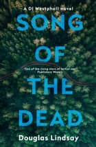 Song of the Dead - An eerie Scottish murder mystery (DI Westphall 1) ebook by Douglas Lindsay