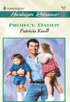 Project: Daddy (Mills & Boon Cherish) ebook by Patricia Knoll