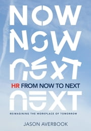 HR From Now to Next: Reimagining the Workplace of Tomorrow ebook by Jason Averbook