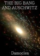 The Big Bang and Auschwitz ebook by Damocles