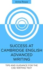 Success at Cambridge English: Advanced Writing ebook by Anna Rowe