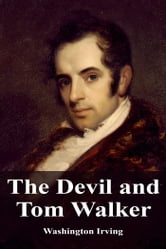 the devil and tom walker by washington irving essay Theme of the devil and tom walker in washington irving's short story the devil and tom walker, greed is shown to be a terrible trait that comes with many.