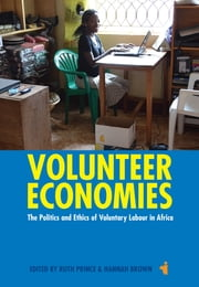 Volunteer Economies - The Politics and Ethics of Voluntary Labour in Africa ebook by Ruth Prince,Hannah Brown