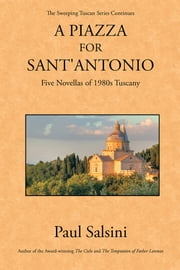 A Piazza for Sant'Antonio - Five Novellas of 1980s Tuscany ebook by Paul Salsini