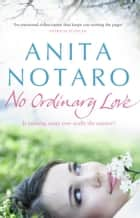 No Ordinary Love ebook by Anita Notaro