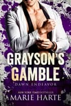 Grayson's Gamble - Dawn Endeavor, #5 ebook by Marie Harte