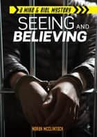 Seeing and Believing ebook by Norah McClintock