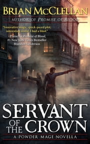 Servant of the Crown - A Powder Mage Novella ebook by Brian McClellan