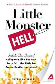 Little Monster Hell - A Retail Hell Underground Digital Short ebook by Freeman Hall
