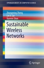 Sustainable Wireless Networks ebook by Zhongming Zheng,Lin X. Cai,Xuemin (Sherman) Shen