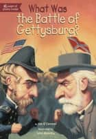 What Was the Battle of Gettysburg? ebook by Jim O'Connor,John Mantha,James Bennett