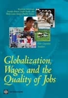 Globalization, Wages, And The Quality Of Jobs: Five Country Studies ebook by Robertson Raymond; Brown Drusilla; Pierre Gaelle; Sanchez-Puerta Maria Laura