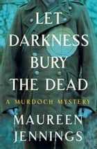 Let Darkness Bury the Dead ebook by Maureen Jennings