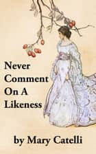 Never Comment On A Likeness ebook by Mary Catelli