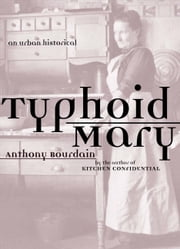Typhoid Mary: An Urban Historical - An Urban Historical ebook by Anthony Bourdain