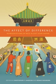 The Affect of Difference - Representations of Race in East Asian Empire ebook by Christopher P. Hanscom, Dennis Washburn, Christopher P. Hanscom,...
