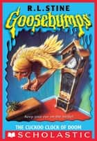 Goosebumps: Cuckoo Clock of Doom ebook by R.L. Stine