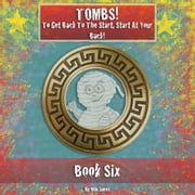 Tombs! To Get Back To The Start, Start At Your Back! - Book Six ebook by Milo James
