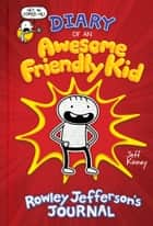 Diary of an Awesome Friendly Kid: Rowley Jefferson's Journal 電子書籍 by Jeff Kinney