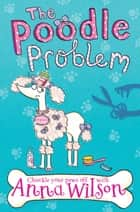 The Poodle Problem ebook by Anna Wilson