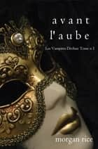 Avant l'Aube (Les Vampires Déchus, Tome n 1) eBook by Morgan Rice