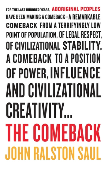 The Comeback - How Aboriginals Are Reclaiming Power And Influence ebook by John Ralston Saul
