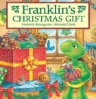 Franklin's Christmas Gift ebook by Paulette Bourgeois,Brenda Clark