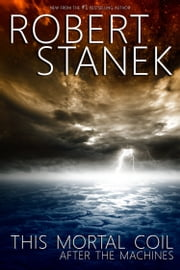 This Mortal Coil. After the Machines. Episodes 1, 2, 3, and 4 eBook von Robert Stanek