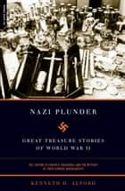 Nazi Plunder ebook by Kenneth D. Alford