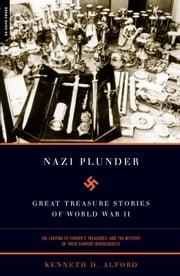 Nazi Plunder - Great Treasure Stories Of World War II ebook by Kenneth D. Alford