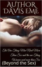 The One thing Men need more than Sex and the one thing Women need more than Sex (Beyond the Sex) eBook by Davis Eme