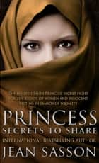 Princess: Secrets to Share ebook by Jean Sasson