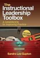 The Instructional Leadership Toolbox - A Handbook for Improving Practice ebook by Sandra L. Gupton