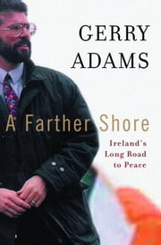 A Farther Shore - Ireland's Long Road to Peace ebook by Gerry Adams