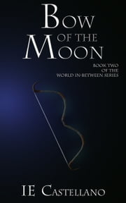 Bow of the Moon ebook by IE Castellano