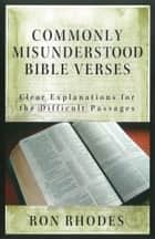 Commonly Misunderstood Bible Verses ebook by Ron Rhodes