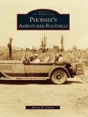 Phoenix's Ahwatukee-Foothills ebook by Martin W. Gibson