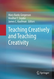Teaching Creatively and Teaching Creativity ebook by Mary Banks Gregerson,Heather T. Snyder,James C. Kaufman