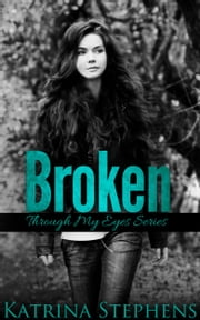Broken: Book One of the Through My Eyes Series ebook by Kobo.Web.Store.Products.Fields.ContributorFieldViewModel