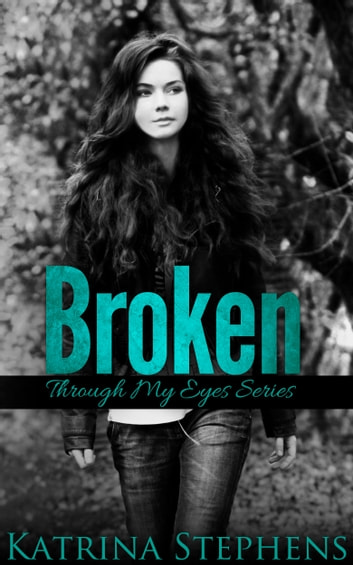 Broken: Book One of the Through My Eyes Series ebook by Katrina Stephens