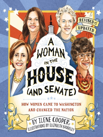 A Woman in the House (and Senate) (Revised and Updated) - How Women Came to Washington and Changed the Nation ebook by Ilene Cooper