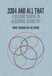 3264 and All That - A Second Course in Algebraic Geometry ebook by David Eisenbud, Joe Harris