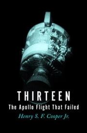 Thirteen - The Apollo Flight That Failed ebook by Henry S. F. Cooper Jr.