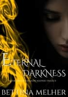 Eternal Darkness ebook by Bettina Melher