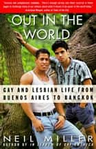 Out in the World - Gay and Lesbian Life from Buenos Aires to Bangkok ebook by Neil Miller